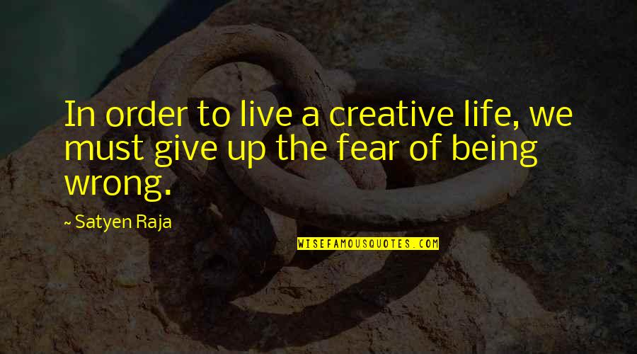 Break Up With Friendship Quotes By Satyen Raja: In order to live a creative life, we