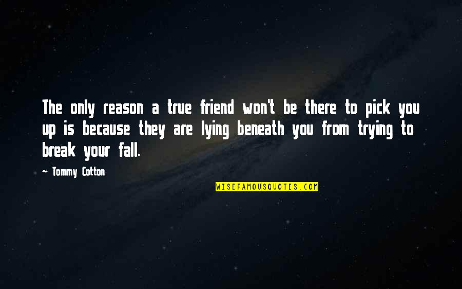 Break Up With Friendship Quotes By Tommy Cotton: The only reason a true friend won't be