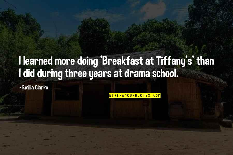 Breakfast At Tiffany's Quotes By Emilia Clarke: I learned more doing 'Breakfast at Tiffany's' than