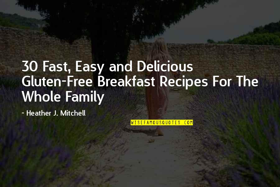 Breakfast With Family Quotes By Heather J. Mitchell: 30 Fast, Easy and Delicious Gluten-Free Breakfast Recipes
