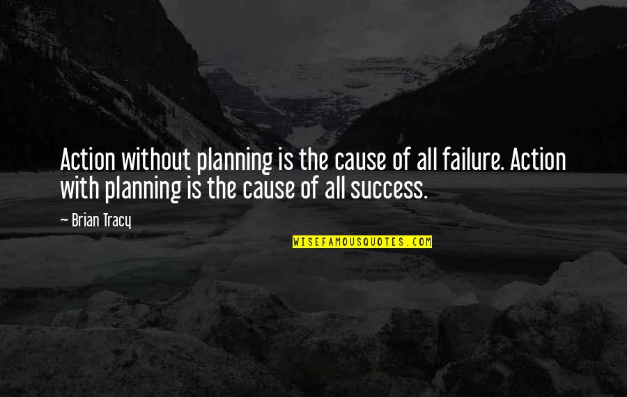 Breaking Bad Car Wash Quotes By Brian Tracy: Action without planning is the cause of all