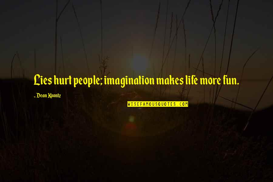 Breaking Bad Car Wash Quotes By Dean Koontz: Lies hurt people; imagination makes life more fun.