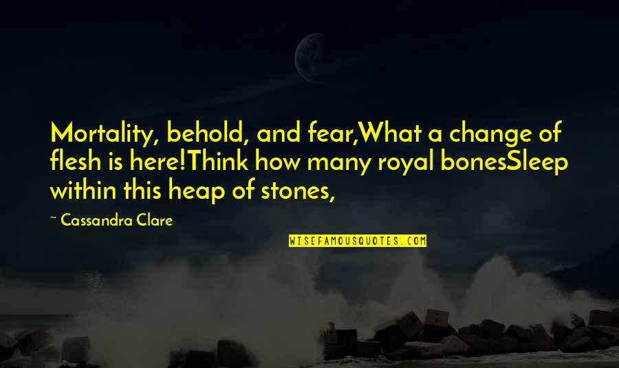 Breaking Bad Salud Quotes By Cassandra Clare: Mortality, behold, and fear,What a change of flesh