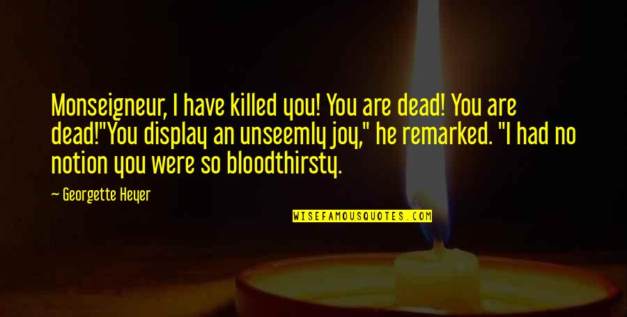 Breaking Bad Salud Quotes By Georgette Heyer: Monseigneur, I have killed you! You are dead!