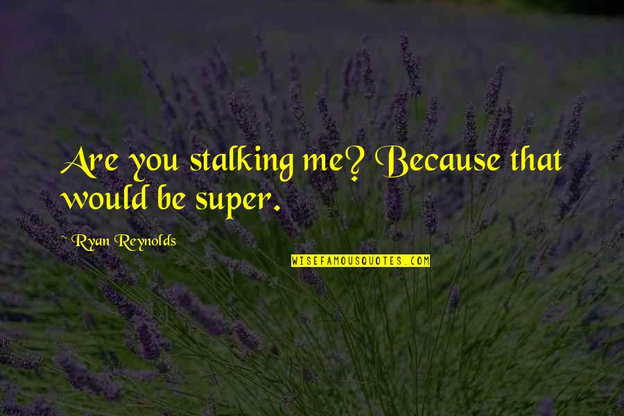 Breaking Bad Salud Quotes By Ryan Reynolds: Are you stalking me? Because that would be