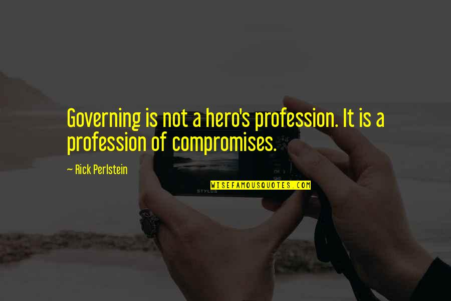 Breaking Bad Season 2 Episode 12 Quotes By Rick Perlstein: Governing is not a hero's profession. It is