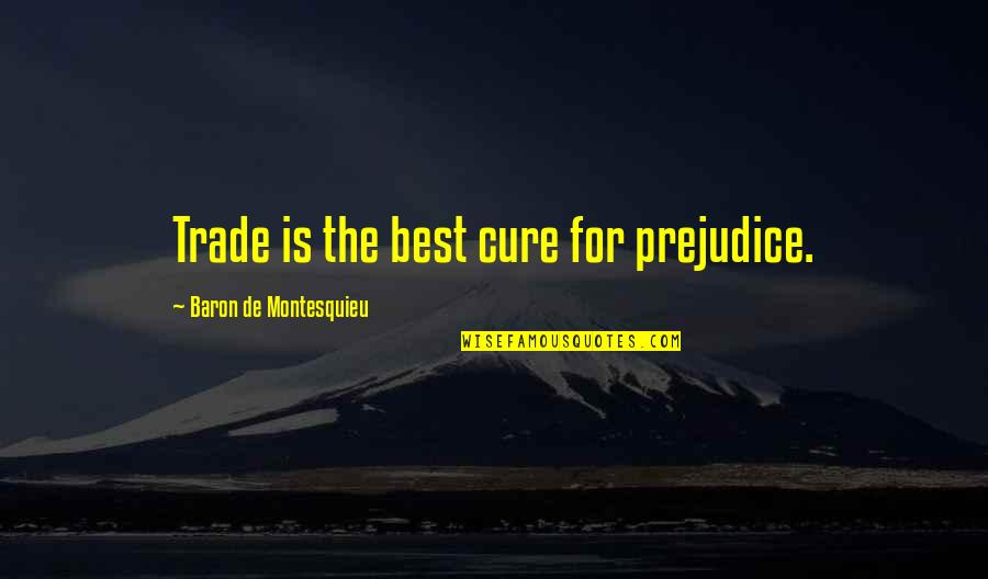 Breaking Bad Season 5 Premiere Quotes By Baron De Montesquieu: Trade is the best cure for prejudice.