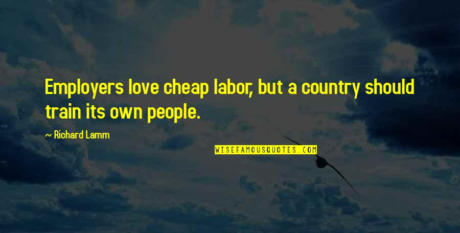 Breaking Bad Season 5 Premiere Quotes By Richard Lamm: Employers love cheap labor, but a country should