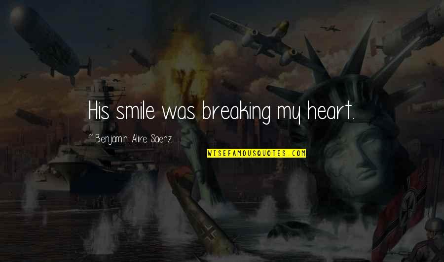 Breaking Benjamin Quotes By Benjamin Alire Saenz: His smile was breaking my heart.