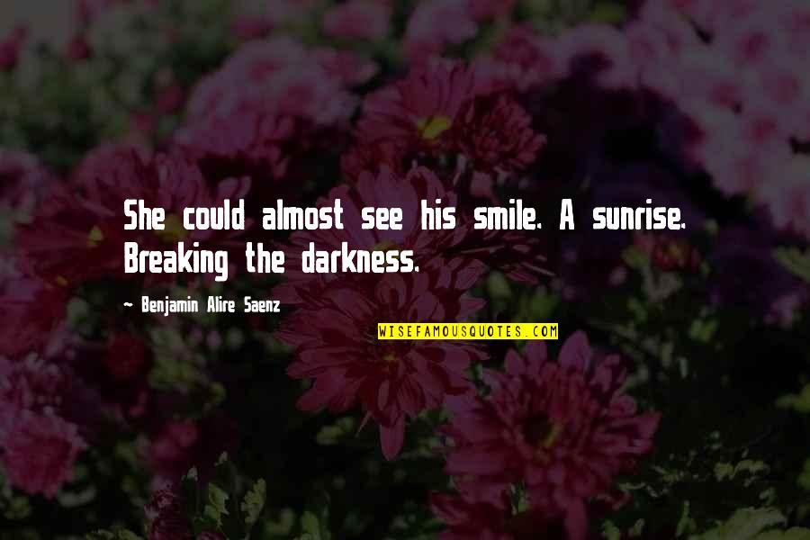 Breaking Benjamin Quotes By Benjamin Alire Saenz: She could almost see his smile. A sunrise.