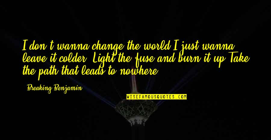 Breaking Benjamin Quotes By Breaking Benjamin: I don't wanna change the world,I just wanna