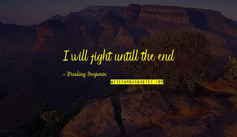 Breaking Benjamin Quotes By Breaking Benjamin: I will fight untill the end