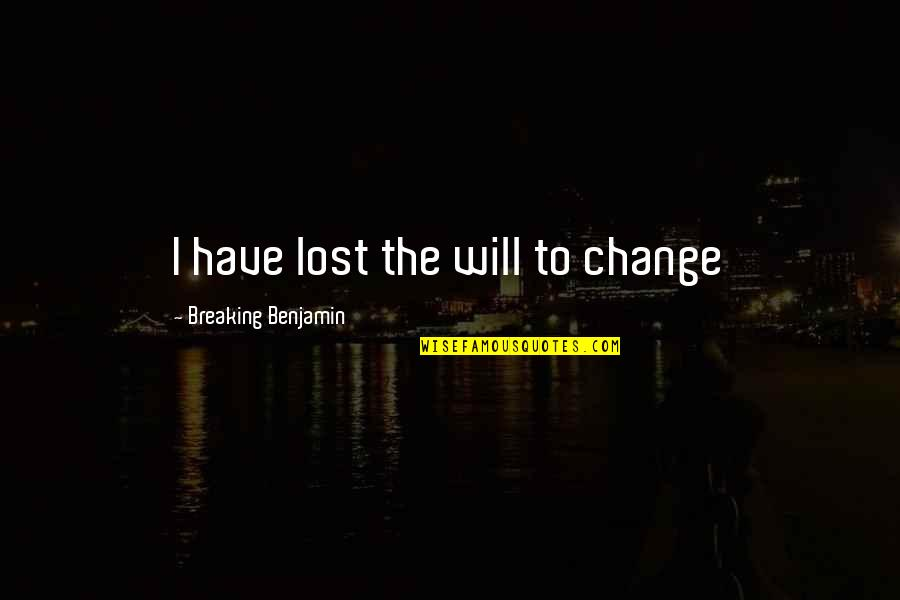 Breaking Benjamin Quotes By Breaking Benjamin: I have lost the will to change