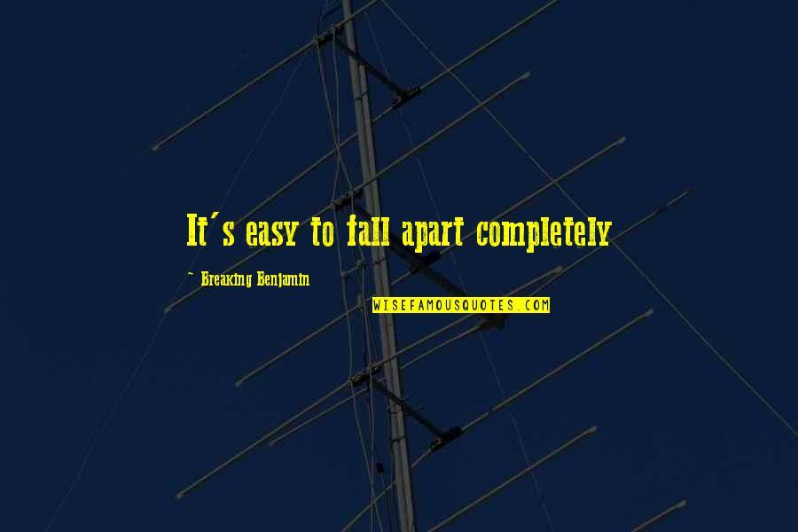 Breaking Benjamin Quotes By Breaking Benjamin: It's easy to fall apart completely