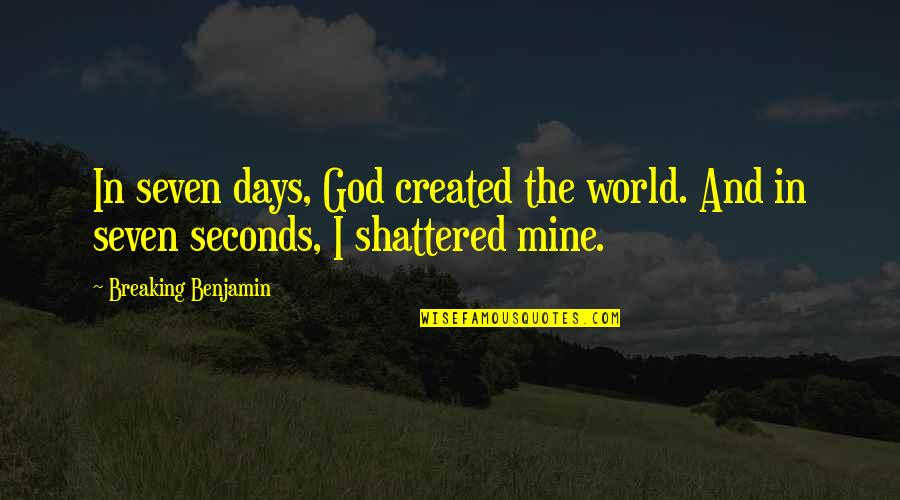 Breaking Benjamin Quotes By Breaking Benjamin: In seven days, God created the world. And