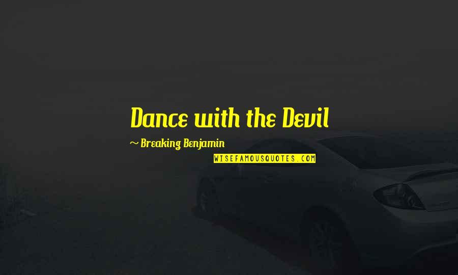 Breaking Benjamin Quotes By Breaking Benjamin: Dance with the Devil