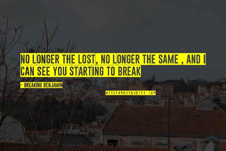 Breaking Benjamin Quotes By Breaking Benjamin: No longer the lost, no longer the same