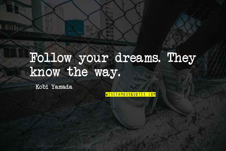 Breaking The Cycle Of Abuse Quotes By Kobi Yamada: Follow your dreams. They know the way.