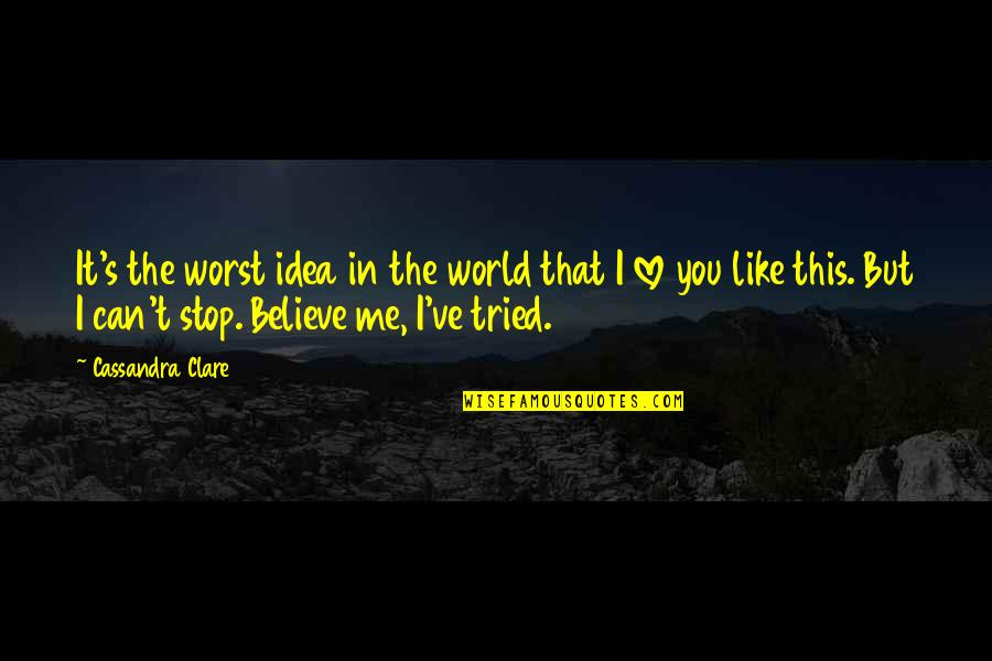 Breaking The Sound Barrier Quotes By Cassandra Clare: It's the worst idea in the world that