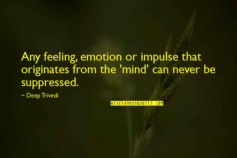 Breaking The Sound Barrier Quotes By Deep Trivedi: Any feeling, emotion or impulse that originates from