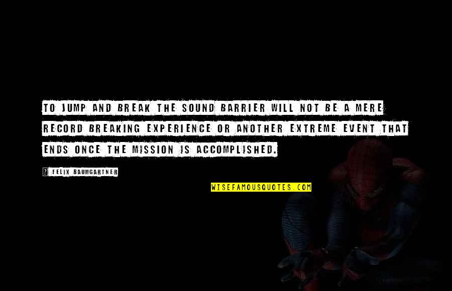 Breaking The Sound Barrier Quotes By Felix Baumgartner: To jump and break the sound barrier will