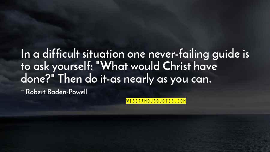 Breaking The Sound Barrier Quotes By Robert Baden-Powell: In a difficult situation one never-failing guide is