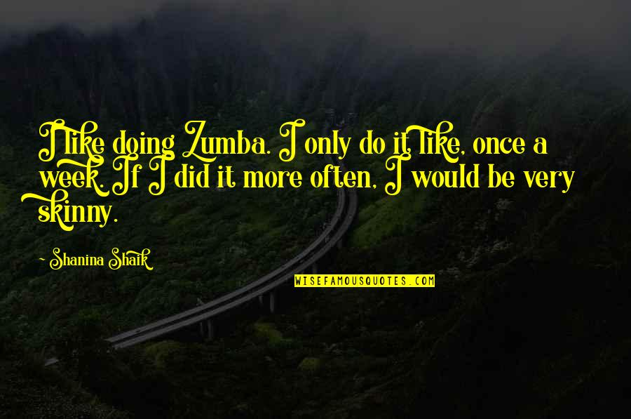 Breaking The Sound Barrier Quotes By Shanina Shaik: I like doing Zumba. I only do it