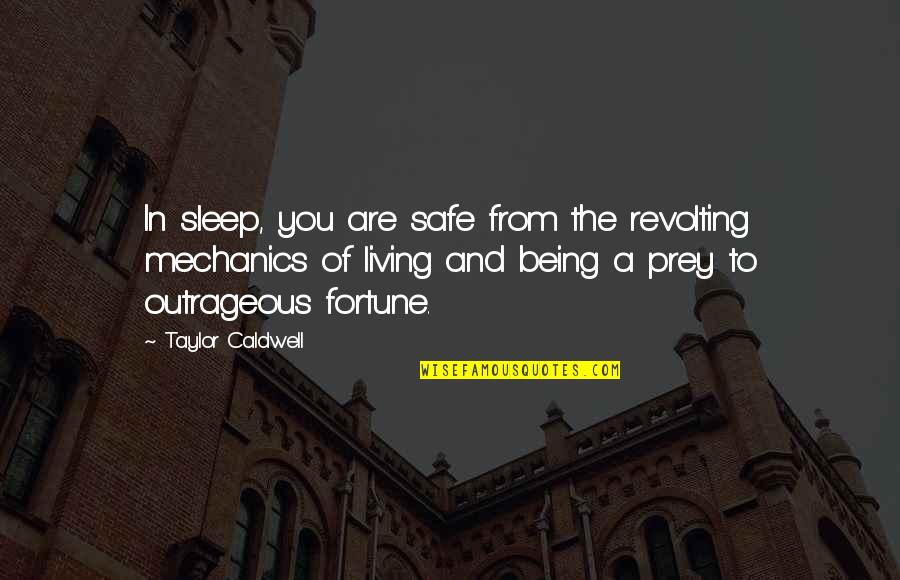 Breaking The Sound Barrier Quotes By Taylor Caldwell: In sleep, you are safe from the revolting