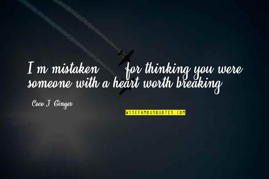 Breaking Up With Someone You Love Quotes By Coco J. Ginger: I'm mistaken ... .for thinking you were someone
