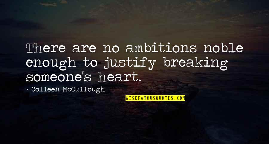 Breaking Up With Someone You Love Quotes By Colleen McCullough: There are no ambitions noble enough to justify
