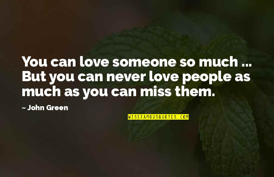 Breaking Up With Someone You Love Quotes By John Green: You can love someone so much ... But