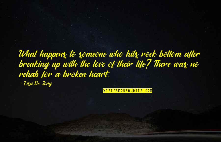 Breaking Up With Someone You Love Quotes By Lisa De Jong: What happens to someone who hits rock bottom