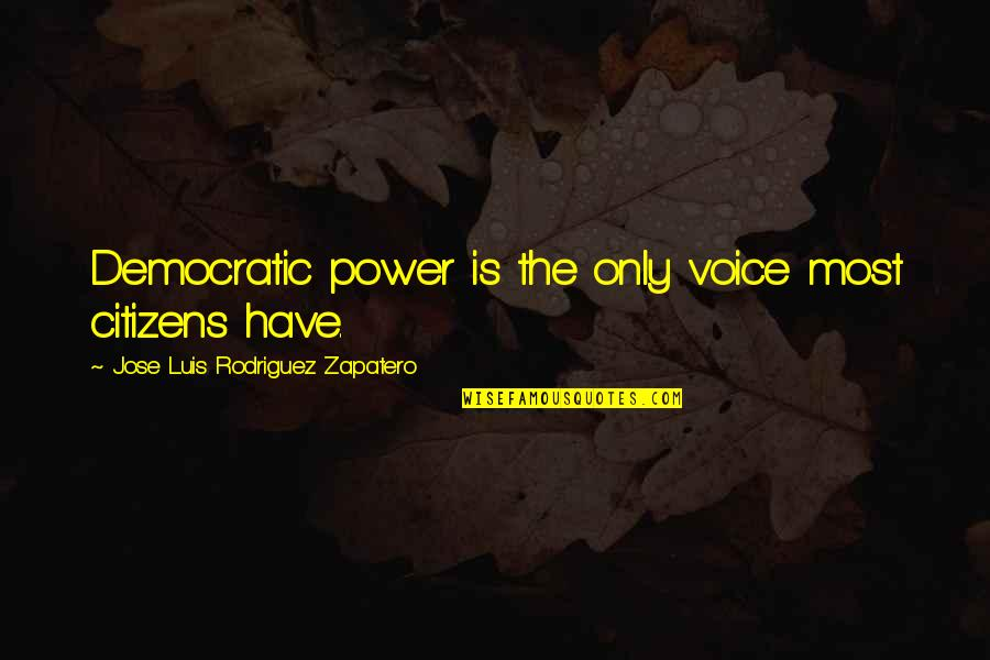 Breakthrough Picture Quotes By Jose Luis Rodriguez Zapatero: Democratic power is the only voice most citizens