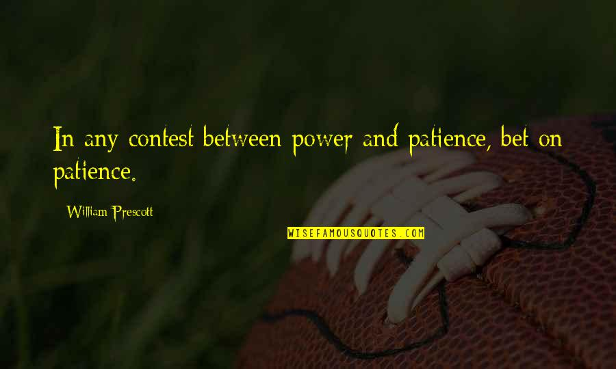 Breakthrough Picture Quotes By William Prescott: In any contest between power and patience, bet