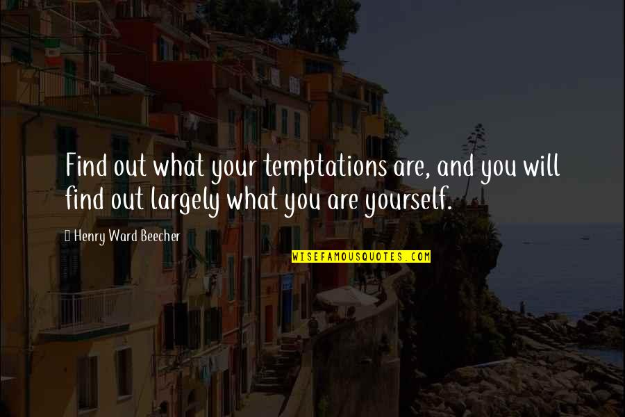 Breakups In Spanish Quotes By Henry Ward Beecher: Find out what your temptations are, and you