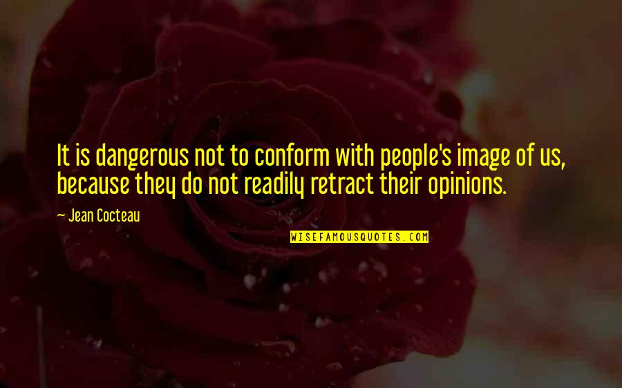 Breakups In Spanish Quotes By Jean Cocteau: It is dangerous not to conform with people's