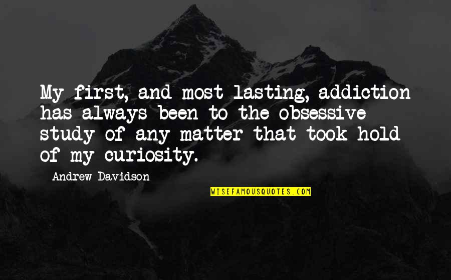 Breakups Positive Quotes By Andrew Davidson: My first, and most lasting, addiction has always