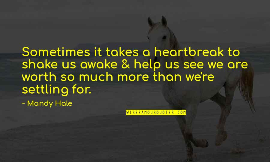 Breakups Positive Quotes By Mandy Hale: Sometimes it takes a heartbreak to shake us
