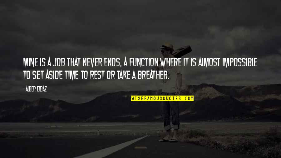 Breather's Quotes By Alber Elbaz: Mine is a job that never ends, a