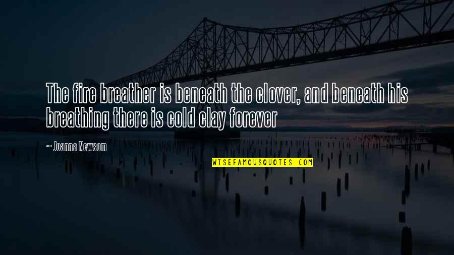 Breather's Quotes By Joanna Newsom: The fire breather is beneath the clover, and