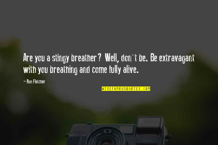 Breather's Quotes By Ron Fletcher: Are you a stingy breather? Well, don't be.
