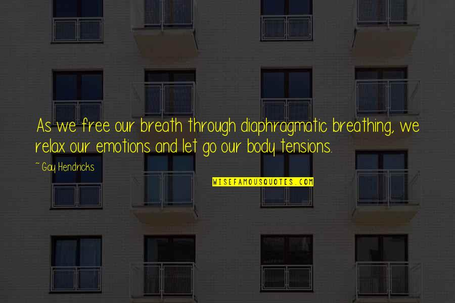 Breathing And Letting Go Quotes By Gay Hendricks: As we free our breath through diaphragmatic breathing,