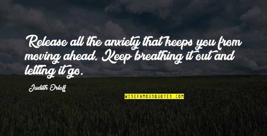 Breathing And Letting Go Quotes By Judith Orloff: Release all the anxiety that keeps you from