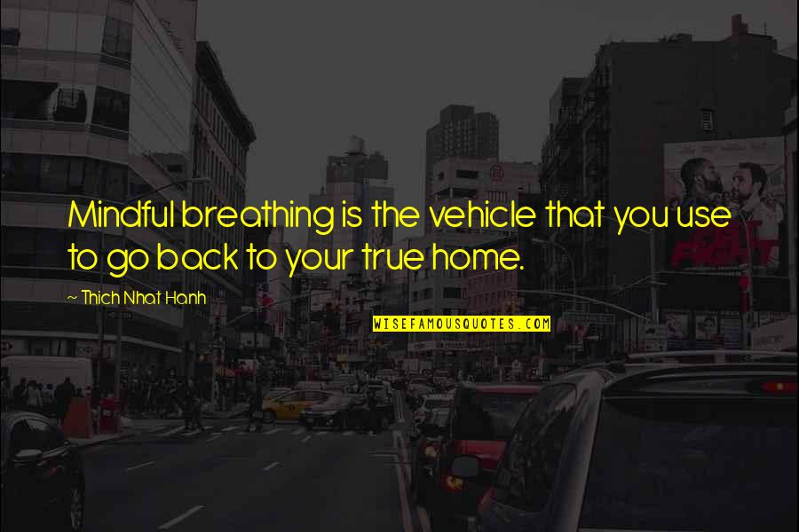 Breathing Mindful Quotes By Thich Nhat Hanh: Mindful breathing is the vehicle that you use
