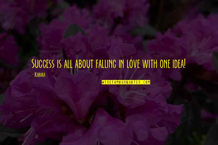 Breathing Success Quotes By Kabira: Success is all about falling in love with