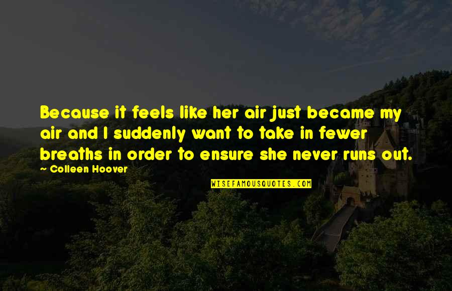 Breaths You Take Quotes By Colleen Hoover: Because it feels like her air just became