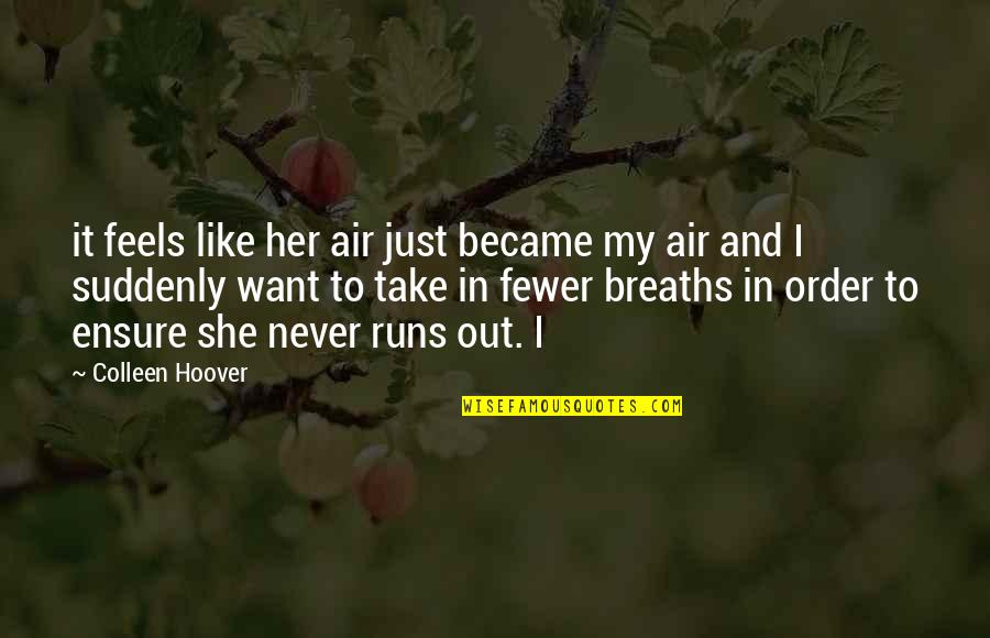 Breaths You Take Quotes By Colleen Hoover: it feels like her air just became my