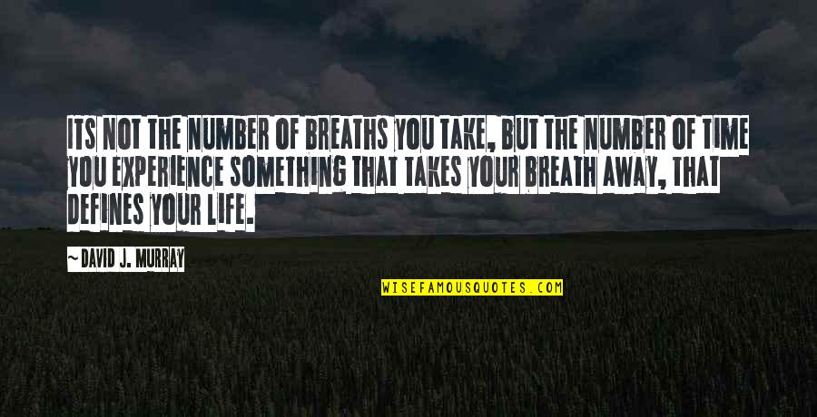 Breaths You Take Quotes By David J. Murray: ITs not the number of breaths you take,