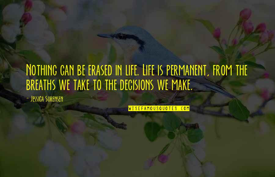 Breaths You Take Quotes By Jessica Sorensen: Nothing can be erased in life. Life is