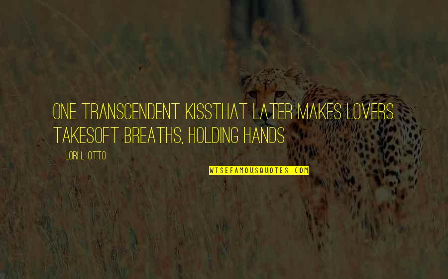 Breaths You Take Quotes By Lori L. Otto: One transcendent kissthat later makes lovers takesoft breaths,